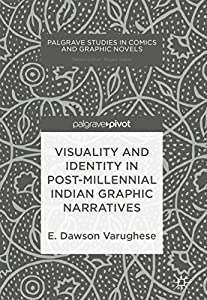 Visuality and Identity in Post-millennial Indian Graphic Narratives (Palgrave Studies in Comics and Graphic Novels) (English Edition)