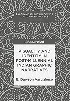 [E. Dawson Varughese]のVisuality and Identity in Post-millennial Indian Graphic Narratives (Palgrave Studies in Comics and Graphic Novels) (English Edition)