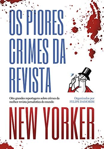 Os piores crimes da revista New Yorker: Oito grandes reportagens sobre crimes da melhor revista jornalística do mundo