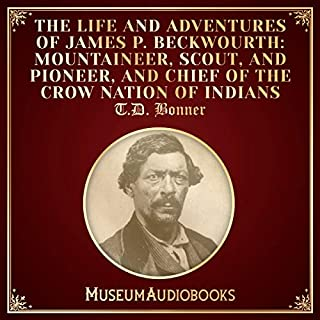 The Life and Adventures of James P. Beckwourth: Mountaineer, Scout, and Pioneer, and Chief of the Crow Nation of Indians audiobook cover art