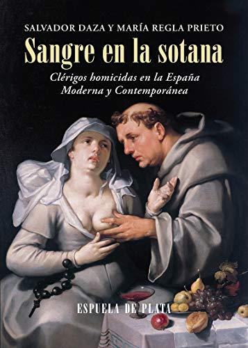 Sangre en la sotana: Clérigos homicidas en la España Moderna y Contemporánea: 44 (Otros títulos)