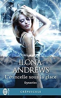 Dynasties (Tome 2) - L'étincelle sous la glace par [Ilona Andrews, Guillaume Le Pennec]