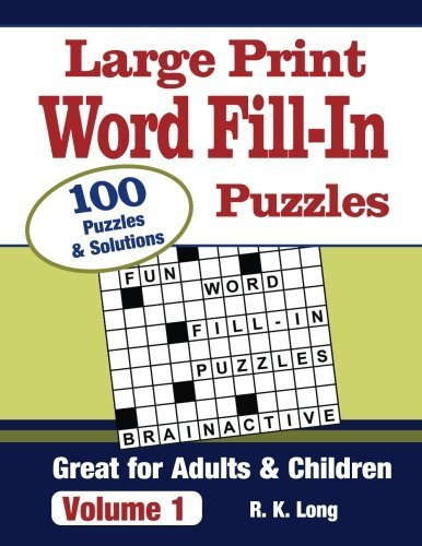 Large Print Word Fill-In Puzzles, Volume 1: 100 Full-Page Word Fill-In Puzzles, Great for Adults & Children by R K Long (2016-08-26)