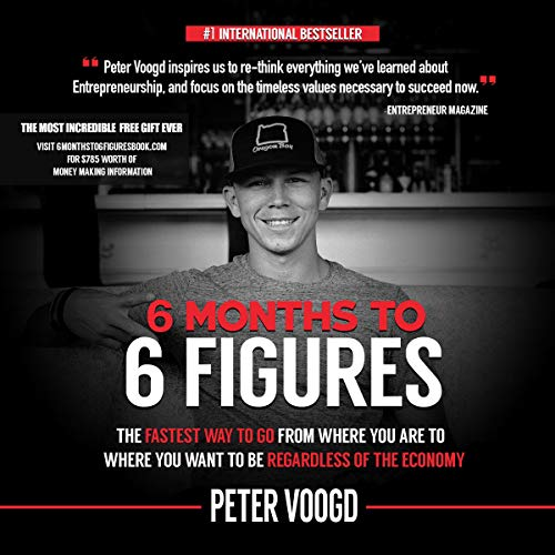 6 Months to 6 Figures                   By:                                                                                                                                 Peter J. Voogd                               Narrated by:                                                                                                                                 Peter J. Voogd                      Length: 3 hrs and 25 mins     544 ratings     Overall 4.5