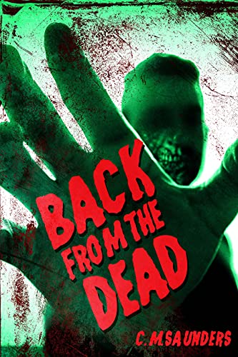 Back from the Dead: A Collection of Zombie Fiction by [C.M. Saunders, Greg Chapman]