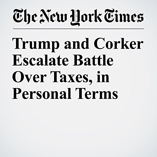 Trump and Corker Escalate Battle Over Taxes, in Personal Terms copertina