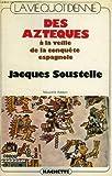 La vie quotidienne des Aztèques à la veille de la conquête espagnole - Broché