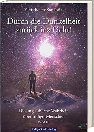 Geistheiler Sananda: Durch die Dunkelheit zurück ins Licht!: Die unglaubliche Wahrheit über Indigo-Menschen - Band 3