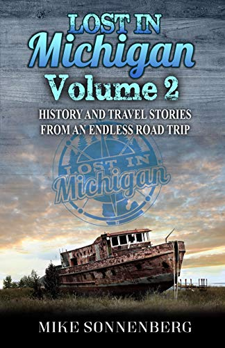 Lost In Michigan Volume 2: History and Travel Stories From an Endless Road Trip