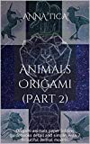 Animals Origami (Part 2): Origami animals paper folding guidebooks detail and simple, with 7 beautiful animal models. (Series Origami) (English Edition)