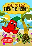Learn to Read : Bird the Hero! - A Learn to Read Book for Kids 3-5: A sight words story for kindergarten kids and preschoolers (Learn to Read Happy Bird 10) (English Edition)