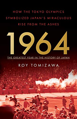 Compare Textbook Prices for 1964 – The Greatest Year in the History of Japan: How the Tokyo Olympics Symbolized Japan's Miraculous Rise from the Ashes  ISBN 9781544503691 by Tomizawa, Roy