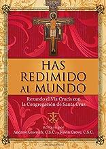 Has Redimido al Mundo: Rezando el Via Crucis Con la Congregacion de Santa Cruz