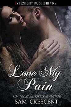 Love My Pain (Cape Falls Book 6) by [Sam Crescent]