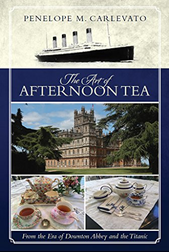 The Art of Afternoon Tea: From the Era of Downton Abbey and the Titanic by [Penelope Carlevato]