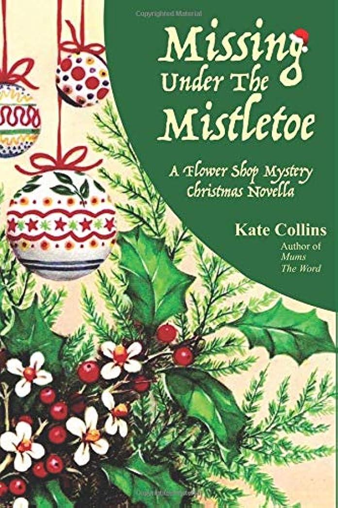 撤退検閲バージンMissing Under The Mistletoe: A Flower Shop Mystery Christmas Novella