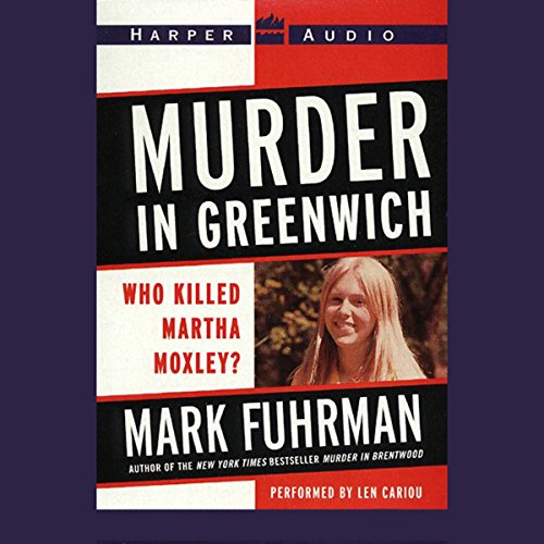 Murder In Greenwich     Who Killed Martha Moxley?              By:                                                                                                                                 Mark Fuhrman                               Narrated by:                                                                                                                                 Len Cariou                      Length: 3 hrs     Not rated yet     Overall 0.0
