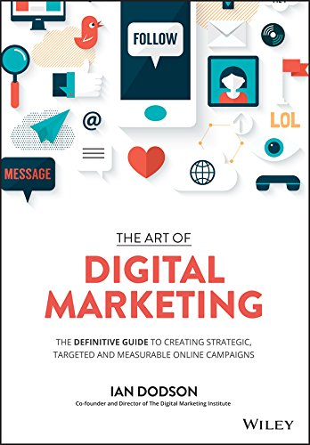 The Art of Digital Marketing: The Definitive Guide to Creating Strategic, Targeted, and Measurable Online Campaigns by [Ian Dodson]