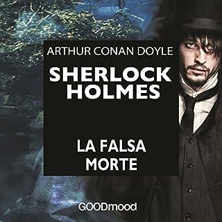 Sherlock Holmes: La falsa morte                   Di:                                                                                                                                 Arthur Conan Doyle                               Letto da:                                                                                                                                 Marco Zanni,                                                                                        Ruggero Andreozzi,                                                                                        Alvaro Gradella,                   e altri                 Durata:  56 min     53 recensioni     Totali 4,5