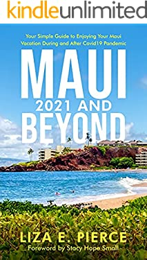 Maui 2021 and Beyond: Your Simple Guide to Enjoying Your Maui Vacation During and After COVID-19 Pandemic