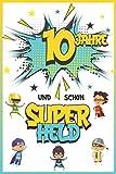 10 Jahre und schon Superheld: Tagebuch für Jungen ab 10 Jahren, Notiz- und Malbuch, Geburtstags-Geschenkidee für ein Kind von 10 Jahren, Heft zum Schreiben und Zeichnen