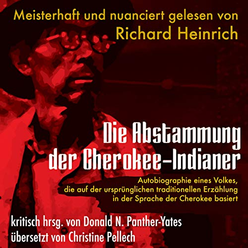Die Abstammung der Cherokee-Indianer [The Descent of the Cherokee Indians]     Eine Spurensuche auf der Basis traditioneller Cherokee-Überlieferungen: Neue Ausgabe des Klassikers der Cherokee (Cherokee Chapbooks) (Volume 1)              By:                                                                                                                                 Donald N. Panther-Yates,                                                                                        William Eubanks                               Narrated by:                                                                                                                                 Richard Heinrich                      Length: 42 mins     Not rated yet     Overall 0.0