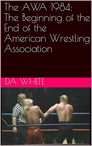 The AWA 1984: The Beginning of the End of the American Wrestling Association (English Edition)