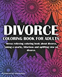 Divorce Coloring Book For Adults: Stress relieving coloring book about divorce, taking a snarky, hilarious and uplifting view on divorce