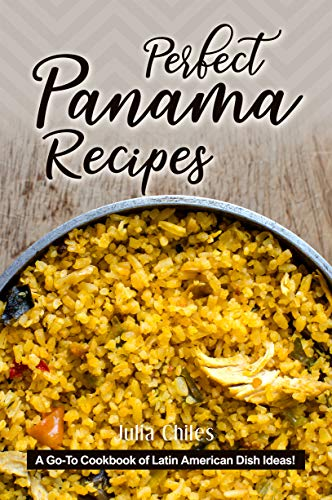 Perfect Panama Recipes: A Go-To Cookbook of Latin American...