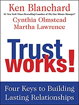 Trust Works!: Four Keys to Building Lasting Relationships by [Ken Blanchard, Cynthia Olmstead, Martha Lawrence]