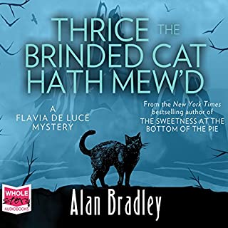 Thrice the Brinded Cat Hath Mew'd     Flavia de Luce, Book 8              By:                                                                                                                                 Alan Bradley                               Narrated by:                                                                                                                                 Sophie Aldred                      Length: 7 hrs and 46 mins     17 ratings     Overall 4.2