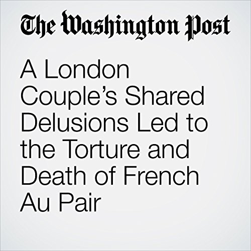 A London Couple's Shared Delusions Led to the Torture and Death of French Au Pair copertina