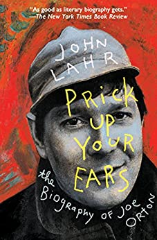 Prick Up Your Ears: The Biography of Joe Orton by [John Lahr]