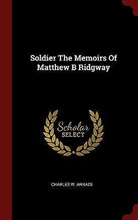 Soldier the Memoirs of Matthew B Ridgway