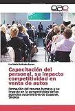Capacitación del personal, su impacto competitividad en venta de autos: Formación del recurso humano y su impacto en la competitividad de las agencias automotrices de Guasave, Sinaloa