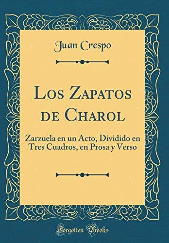 Los Zapatos de Charol: Zarzuela En Un Acto, Dividido En Tres Cuadros, En Prosa Y Verso (Classic Reprint)