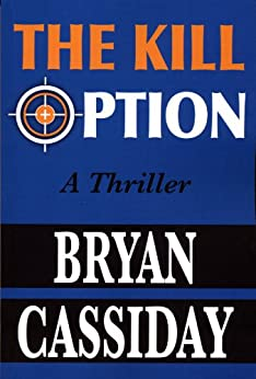 The Kill Option (Nick McQueen Thriller Book 1) by [Bryan Cassiday]