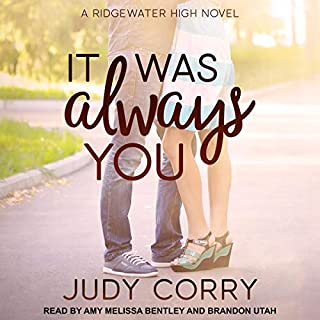 It Was Always You     Ridgewater High Romance, Book 3              Written by:                                                                                                                                 Judy Corry                               Narrated by:                                                                                                                                 Amy Melissa Bentley,                                                                                        Brandon Utah                      Length: 8 hrs and 42 mins     Not rated yet     Overall 0.0