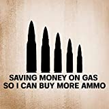 Saving Money On Gas So I Can Buy More Ammo auto Sticker,Vinyl Car Decal,Decor for Window,Bumper, Laptop,Walls,Computer,thmbler,Mug,Cup,Phone,Truck,Car Accessories