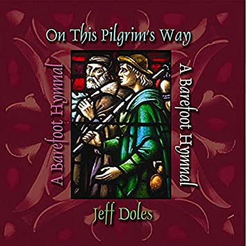 On This Pilgrim's Way (A Barefoot Hymnal)