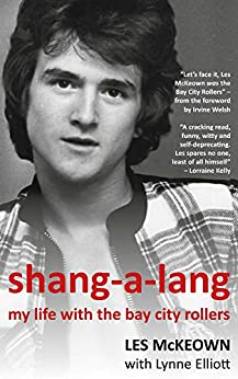 [Les McKeown, Lynne Elliott, Irvine Welsh]のShang-A-Lang: My Life With The Bay City Rollers (English Edition)