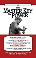 The Master Key to Power (Condensed Classics): The Power of Faith, The Power of Awareness, The Power of Concentration, Power and Wealth, Atom-Smashing Power of Mind