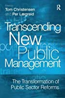 Transcending New Public Management: The Transformation of Public Sector Reforms by Per Lagreid(2007-05-30)