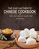 The Easy Authentic Chinese Cookbook: with Pictures of Every Step