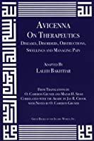 Avicenna: On Therapeutics - Diseases, Disorders, Obstructions, Swellings and Managing Pain (Canon of Medicine)
