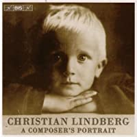Christian Lindberg: A Composer's Portrait by Christian Lindberg (2005-05-31)