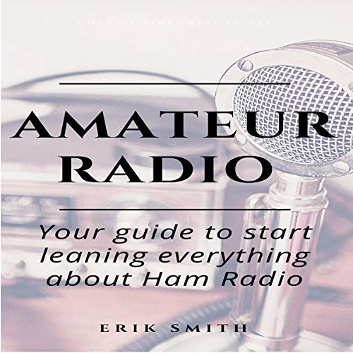 Amateur Radio: Your Guide to Start Leaning Everything About Ham Radio cover art