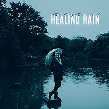 Soothing Sounds of Healing Rain. Nature and Instrumental Music. New Age Sounds. Calmness