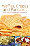 Waffles, Crepes and Pancakes (English Edition)