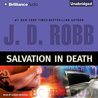 Salvation in Death     In Death, Book 27              Written by:                                                                                                                                 J. D. Robb                               Narrated by:                                                                                                                                 Susan Ericksen                      Length: 13 hrs and 55 mins     5 ratings     Overall 4.6